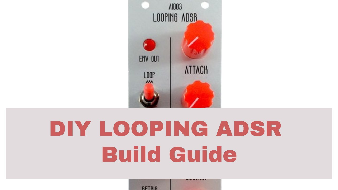 Looping Eurorack ADSR DIY Synth Kit Build Guide